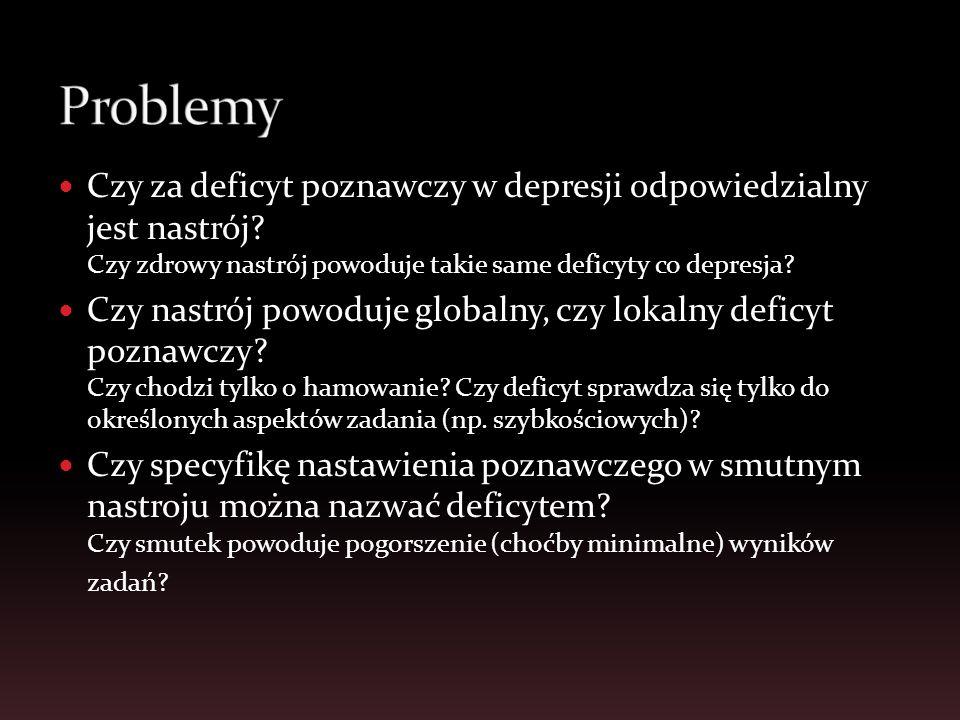 Problemy Czy za deficyt poznawczy w depresji odpowiedzialny jest nastrój Czy zdrowy nastrój powoduje takie same deficyty co depresja