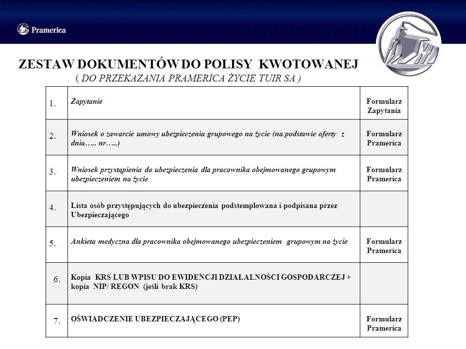 ZESTAW DOKUMENTÓW DO POLISY KWOTOWANEJ ( DO PRZEKAZANIA PRAMERICA ŻYCIE TUIR SA )