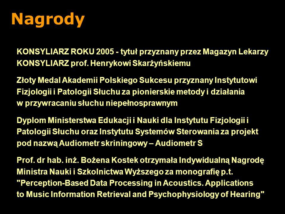 Nagrody KONSYLIARZ ROKU 2005 - tytuł przyznany przez Magazyn Lekarzy KONSYLIARZ prof. Henrykowi Skarżyńskiemu.