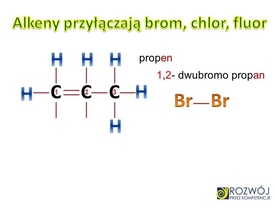 Alkeny przyłączają brom, chlor, fluor