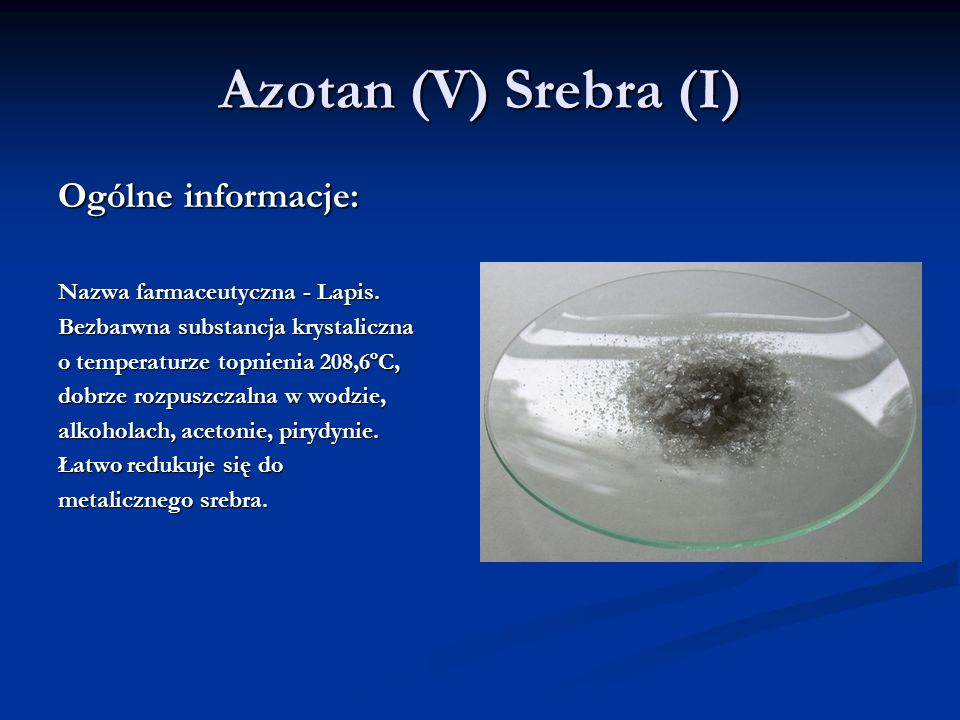 Azotan (V) Srebra (I) Ogólne informacje: Nazwa farmaceutyczna - Lapis.