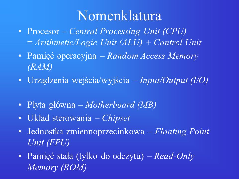 Nomenklatura Procesor – Central Processing Unit (CPU) = Arithmetic/Logic Unit (ALU) + Control Unit.