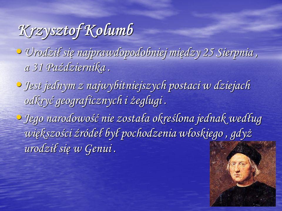 Krzysztof KolumbUrodził się najprawdopodobniej między 25 Sierpnia , a 31 Października .