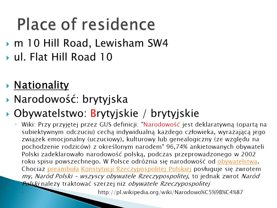 Place of residence m 10 Hill Road, Lewisham SW4 ul. Flat Hill Road 10