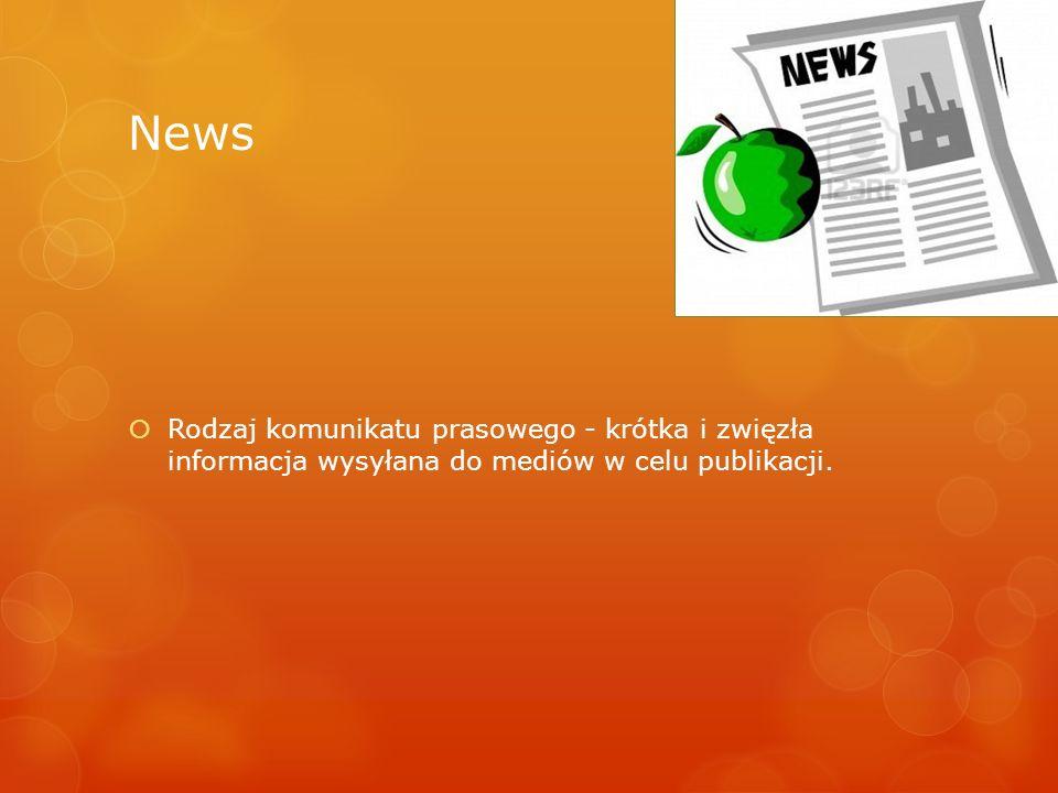 News Rodzaj komunikatu prasowego - krótka i zwięzła informacja wysyłana do mediów w celu publikacji.