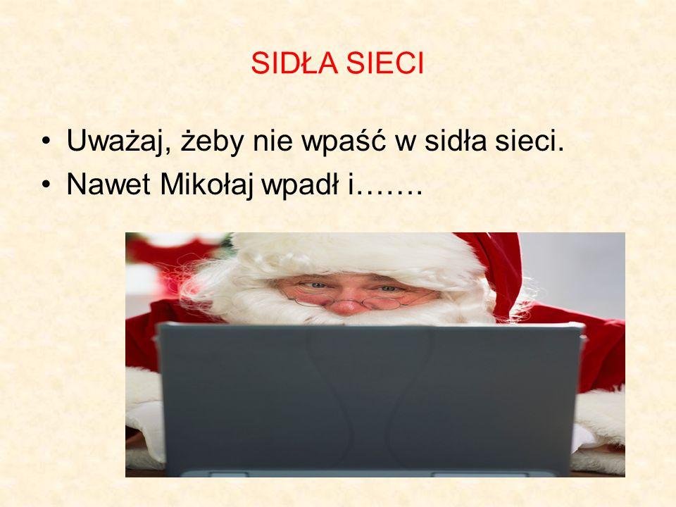 SIDŁA SIECI Uważaj, żeby nie wpaść w sidła sieci. Nawet Mikołaj wpadł i…….