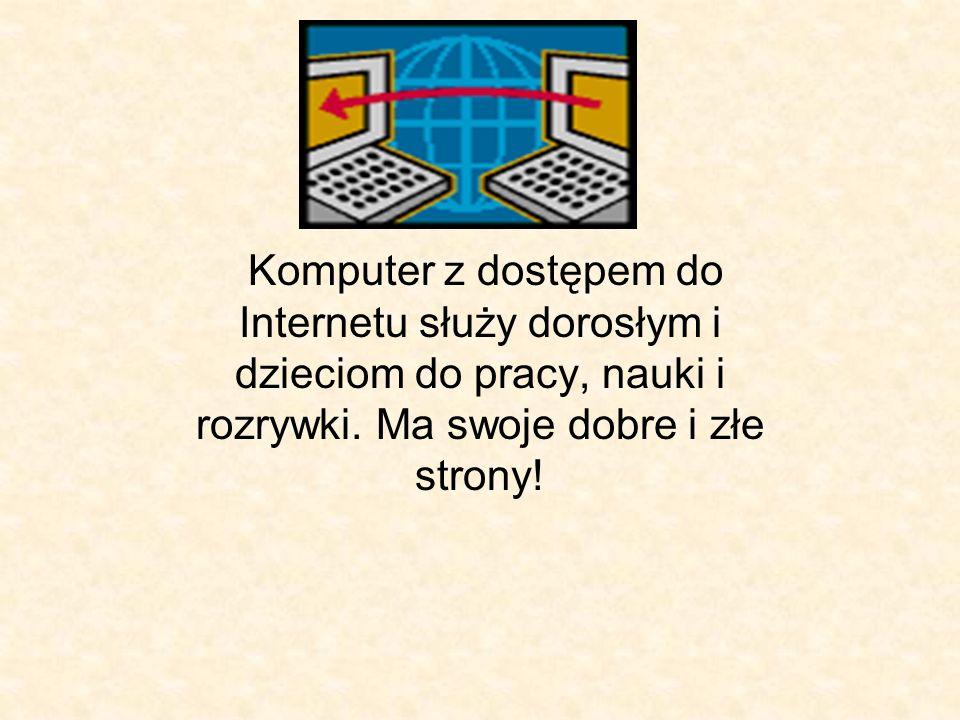Komputer z dostępem do Internetu służy dorosłym i dzieciom do pracy, nauki i rozrywki.