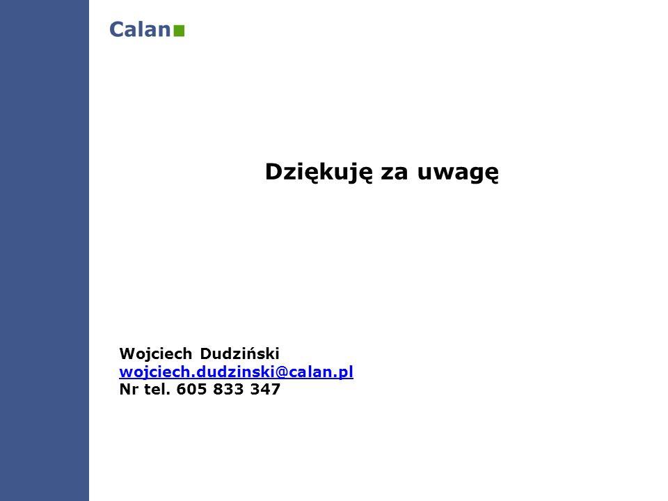 Dziękuję za uwagę Wojciech Dudziński wojciech.dudzinski@calan.pl