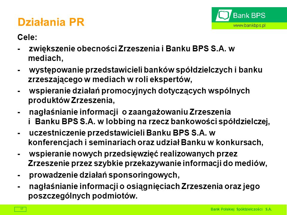 Działania PR Cele: - zwiększenie obecności Zrzeszenia i Banku BPS S.A. w mediach,