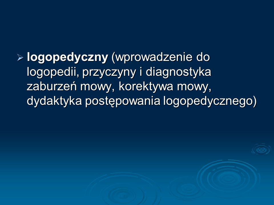 logopedyczny (wprowadzenie do logopedii, przyczyny i diagnostyka zaburzeń mowy, korektywa mowy, dydaktyka postępowania logopedycznego)