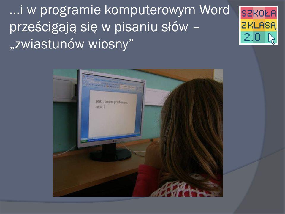 """...i w programie komputerowym Word prześcigają się w pisaniu słów – """"zwiastunów wiosny"""