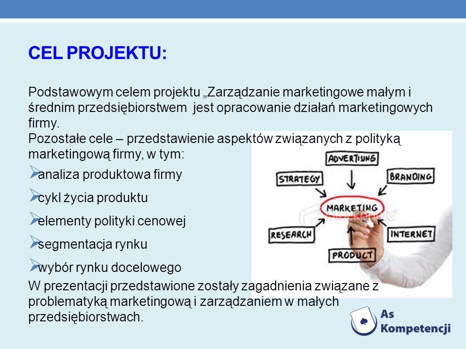 """CEL PROJEKTU: Podstawowym celem projektu """"Zarządzanie marketingowe małym i średnim przedsiębiorstwem jest opracowanie działań marketingowych firmy."""