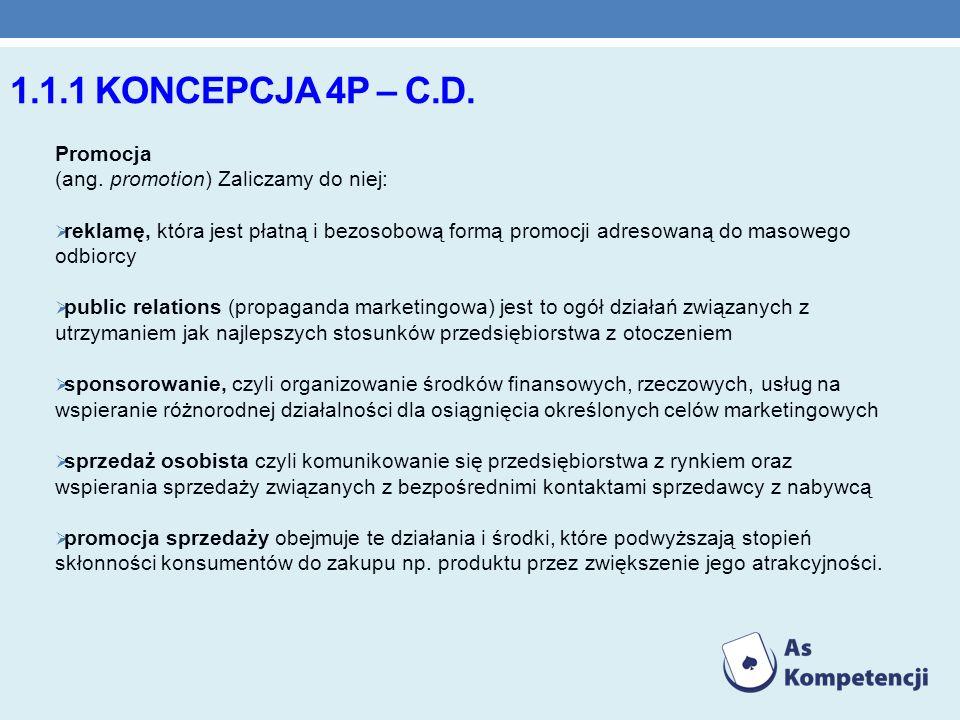 1.1.1 Koncepcja 4P – c.d. Promocja (ang. promotion) Zaliczamy do niej: