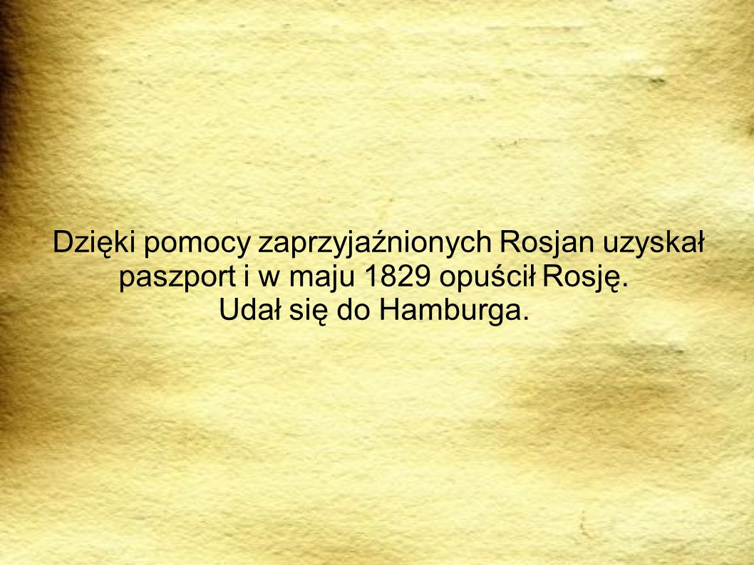 PODRÓRZE Dzięki pomocy zaprzyjaźnionych Rosjan uzyskał paszport i w maju 1829 opuścił Rosję.