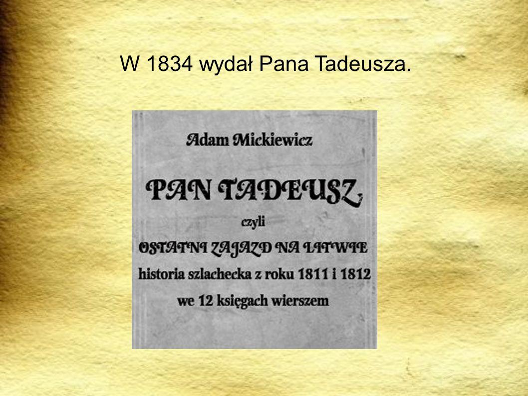 W 1834 wydał Pana Tadeusza. PODRÓRZE