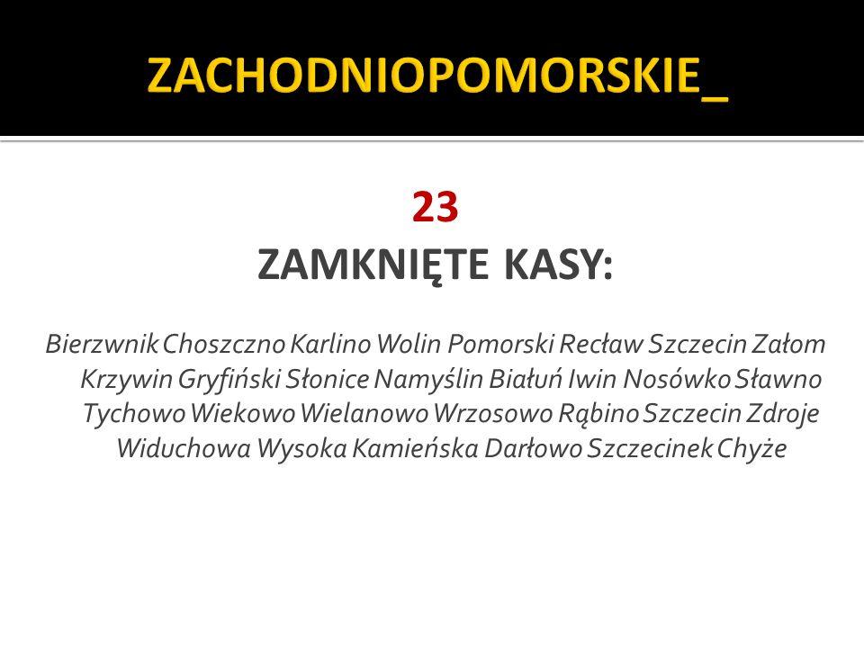 ZACHODNIOPOMORSKIE_ 23 ZAMKNIĘTE KASY: