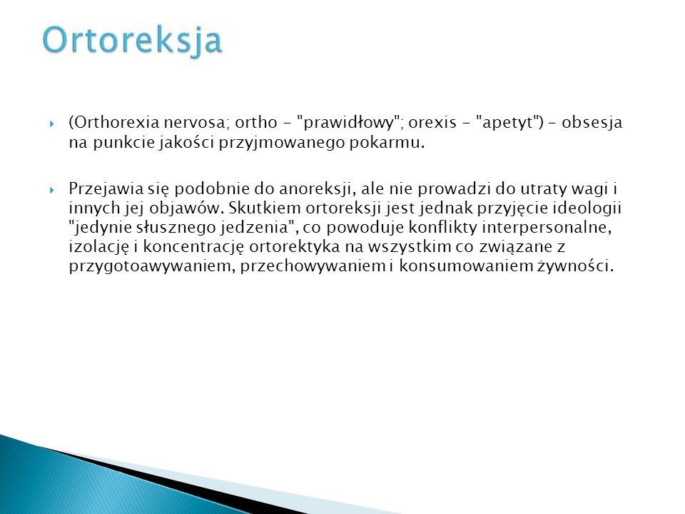 Ortoreksja(Orthorexia nervosa; ortho - prawidłowy ; orexis - apetyt ) - obsesja na punkcie jakości przyjmowanego pokarmu.