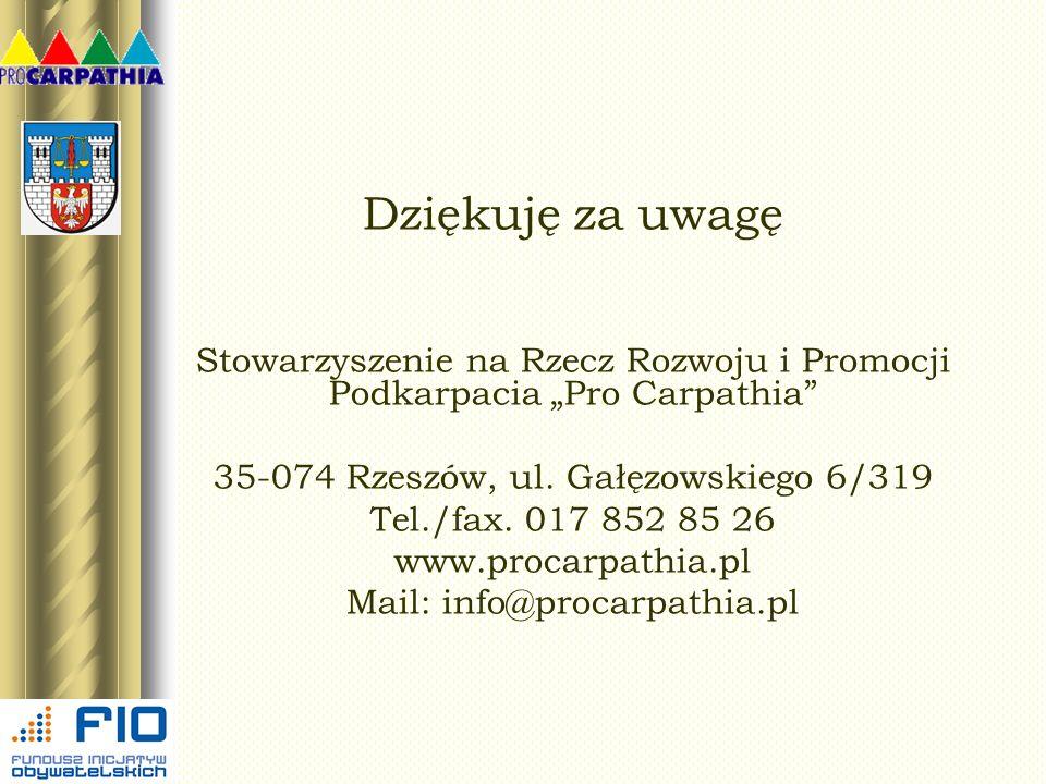"""Dziękuję za uwagę Stowarzyszenie na Rzecz Rozwoju i Promocji Podkarpacia """"Pro Carpathia 35-074 Rzeszów, ul. Gałęzowskiego 6/319."""
