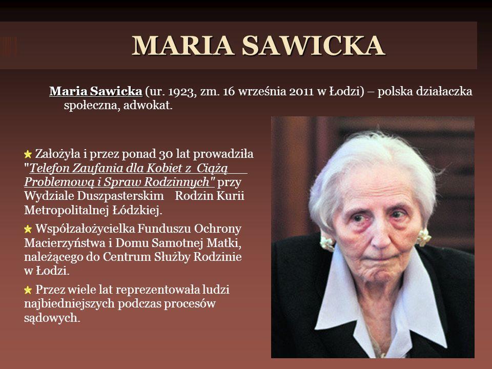 MARIA SAWICKA Maria Sawicka (ur. 1923, zm. 16 września 2011 w Łodzi) – polska działaczka społeczna, adwokat.