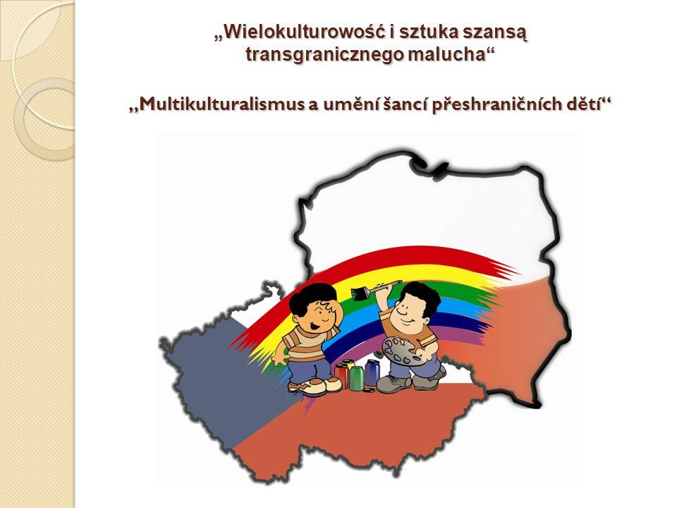 """""""Wielokulturowość i sztuka szansą transgranicznego malucha """"Multikulturalismus a umění šancí přeshraničních dětí"""
