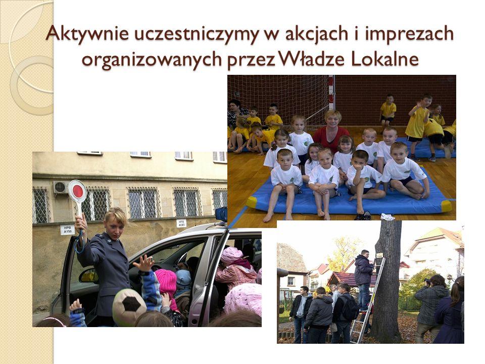 Aktywnie uczestniczymy w akcjach i imprezach organizowanych przez Władze Lokalne