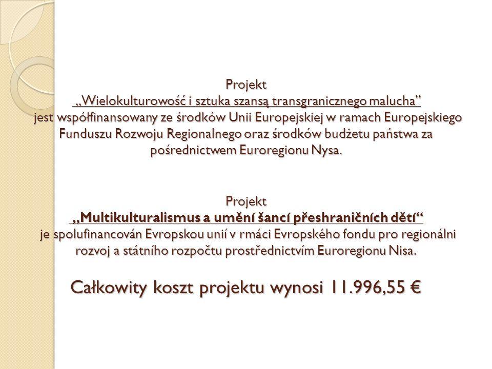"""Projekt """"Wielokulturowość i sztuka szansą transgranicznego malucha jest współfinansowany ze środków Unii Europejskiej w ramach Europejskiego Funduszu Rozwoju Regionalnego oraz środków budżetu państwa za pośrednictwem Euroregionu Nysa."""