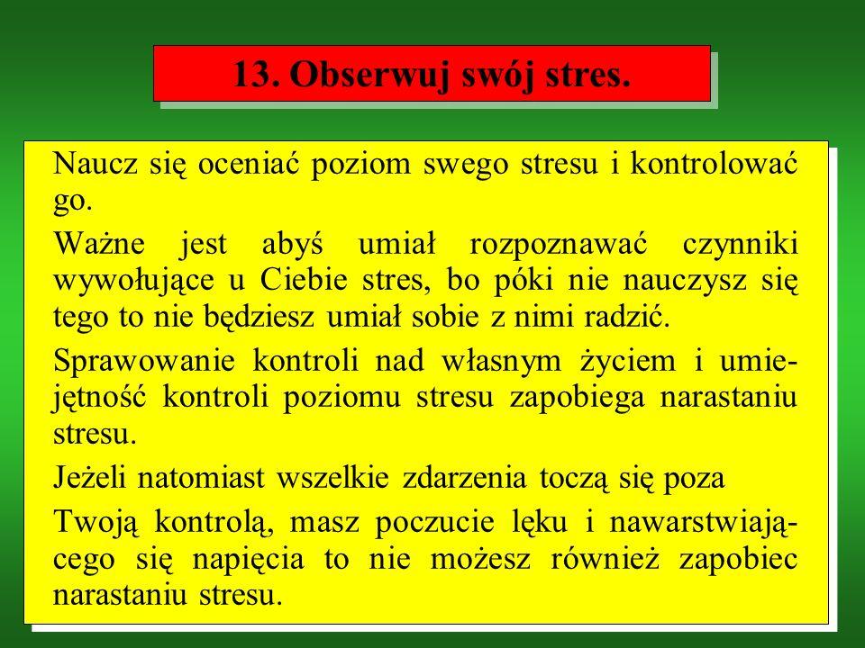 13. Obserwuj swój stres. Naucz się oceniać poziom swego stresu i kontrolować go.