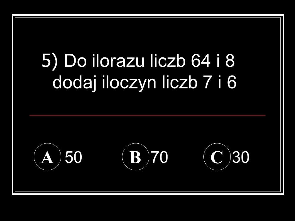 5) Do ilorazu liczb 64 i 8 dodaj iloczyn liczb 7 i 6