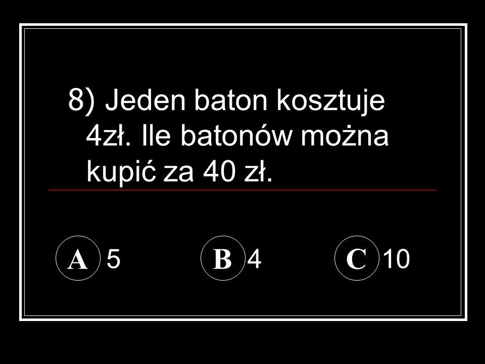 8) Jeden baton kosztuje 4zł. Ile batonów można kupić za 40 zł.