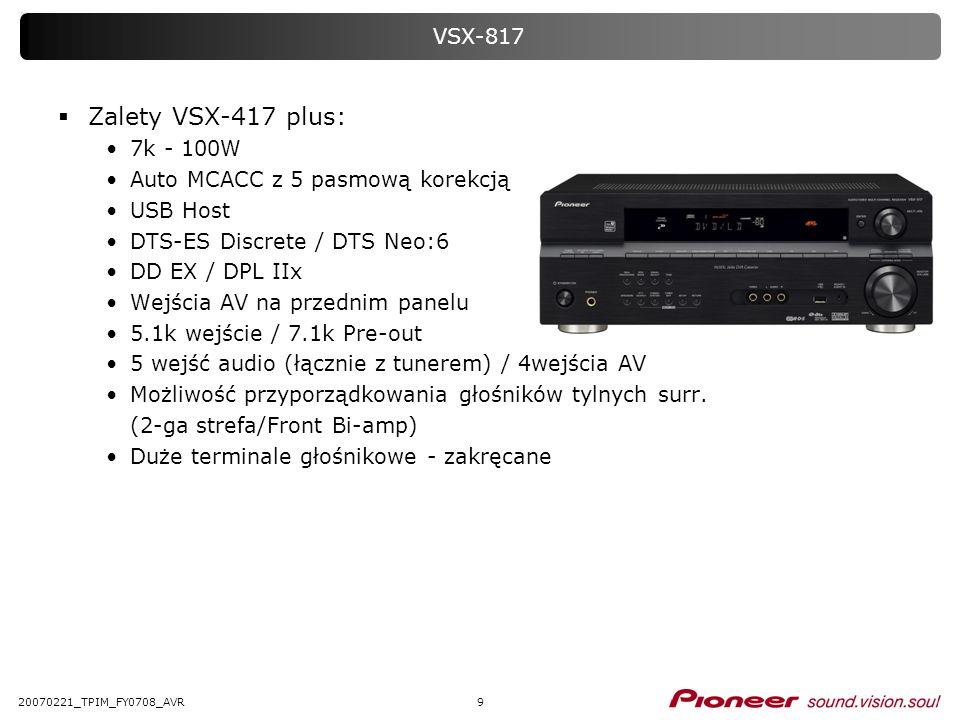 Zalety VSX-417 plus: VSX-817 7k - 100W Auto MCACC z 5 pasmową korekcją