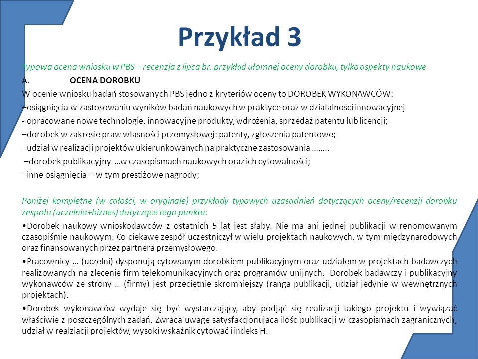 Przykład 3 Typowa ocena wniosku w PBS – recenzja z lipca br, przykład ułomnej oceny dorobku, tylko aspekty naukowe.