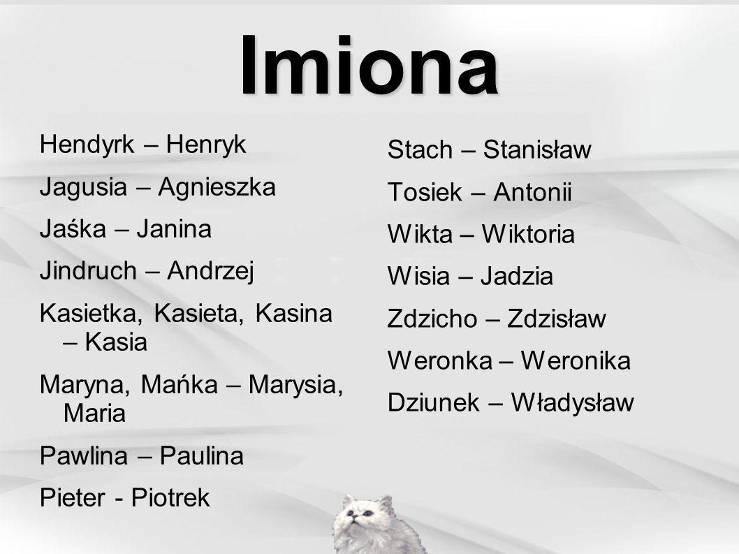 Imiona Hendyrk – Henryk Stach – Stanisław Jagusia – Agnieszka