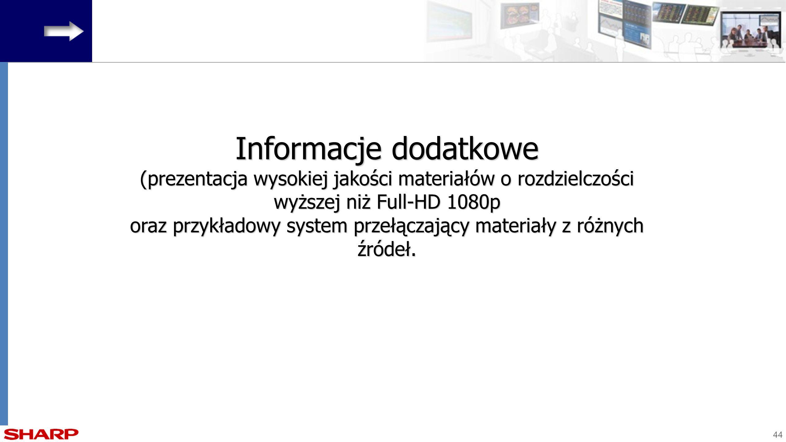 Informacje dodatkowe (prezentacja wysokiej jakości materiałów o rozdzielczości wyższej niż Full-HD 1080p oraz przykładowy system przełączający materiały z różnych źródeł.