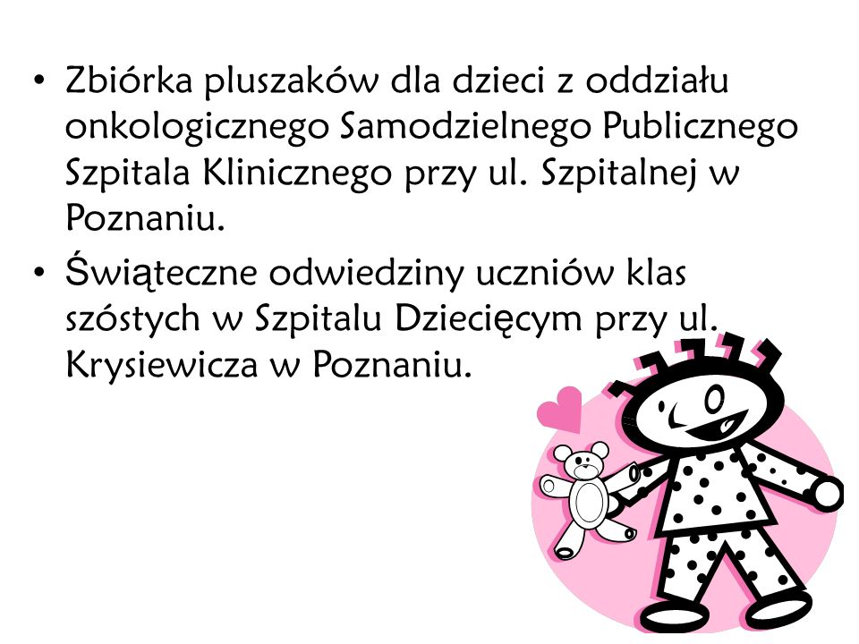 Zbiórka pluszaków dla dzieci z oddziału onkologicznego Samodzielnego Publicznego Szpitala Klinicznego przy ul. Szpitalnej w Poznaniu.