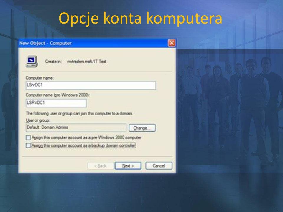Opcje konta komputera Account Operators – możliwość zakładania nowych kont, ale brak możliwość zakładania w kontenerze Users. Domain Admin mogą.