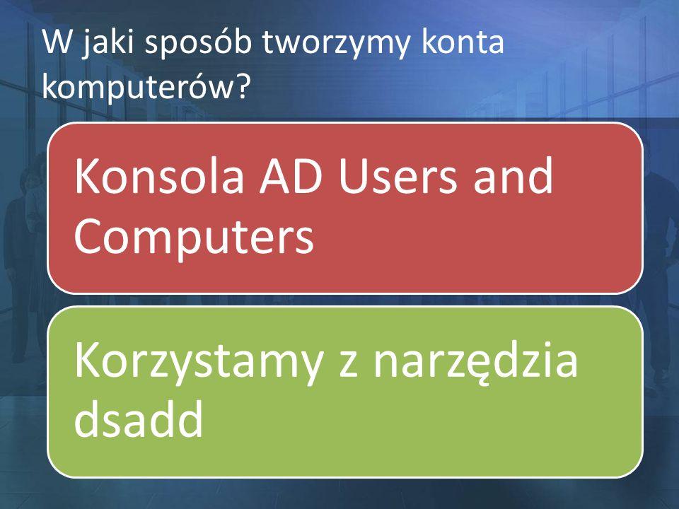 W jaki sposób tworzymy konta komputerów