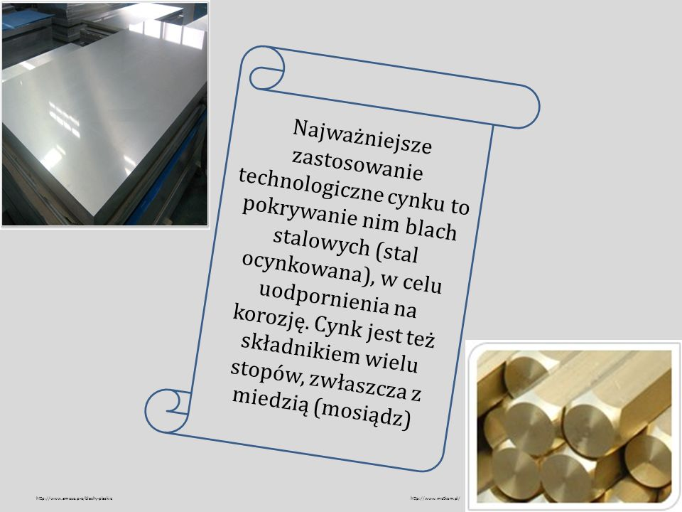 Najważniejsze zastosowanie technologiczne cynku to pokrywanie nim blach stalowych (stal ocynkowana), w celu uodpornienia na korozję. Cynk jest też składnikiem wielu stopów, zwłaszcza z miedzią (mosiądz)