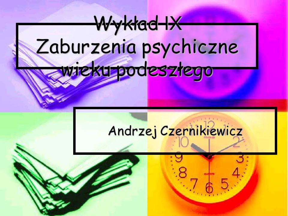 Wykład IX Zaburzenia psychiczne wieku podeszłego