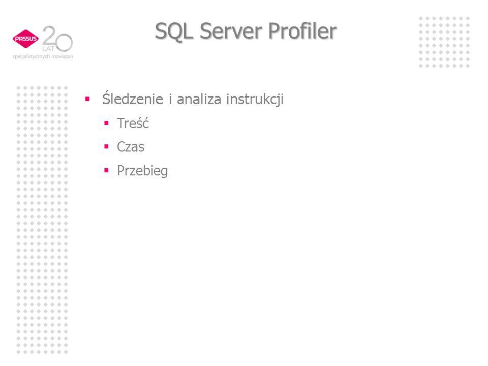 SQL Server Profiler Śledzenie i analiza instrukcji Treść Czas Przebieg