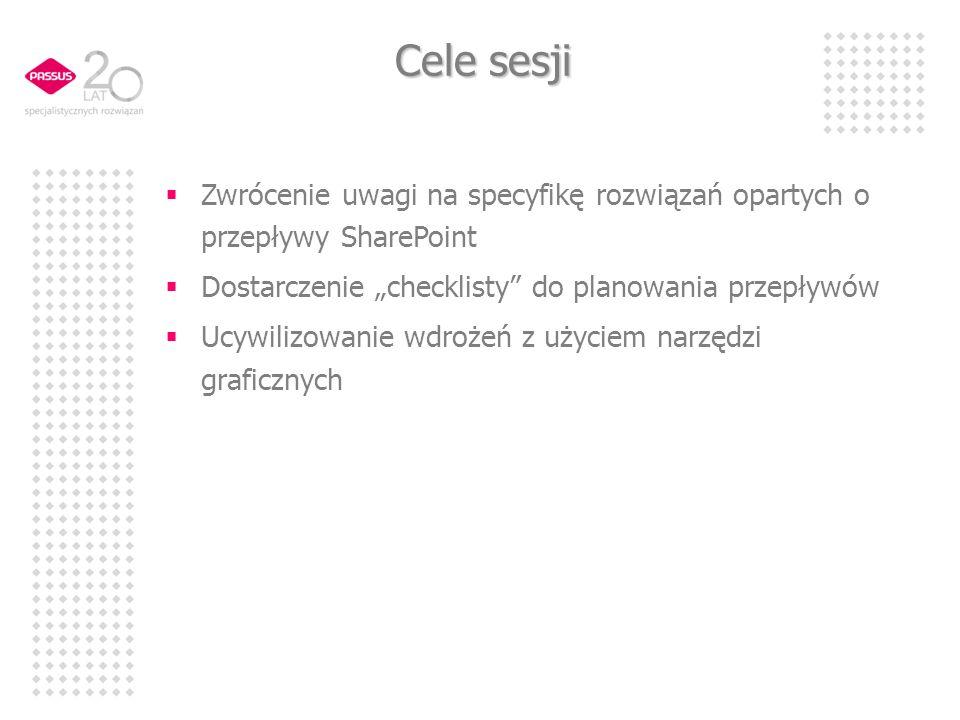 """Cele sesji Zwrócenie uwagi na specyfikę rozwiązań opartych o przepływy SharePoint. Dostarczenie """"checklisty do planowania przepływów."""