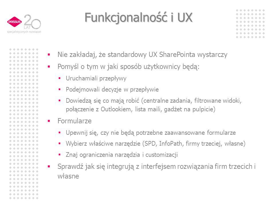 Funkcjonalność i UX Nie zakładaj, że standardowy UX SharePointa wystarczy. Pomyśl o tym w jaki sposób użytkownicy będą: