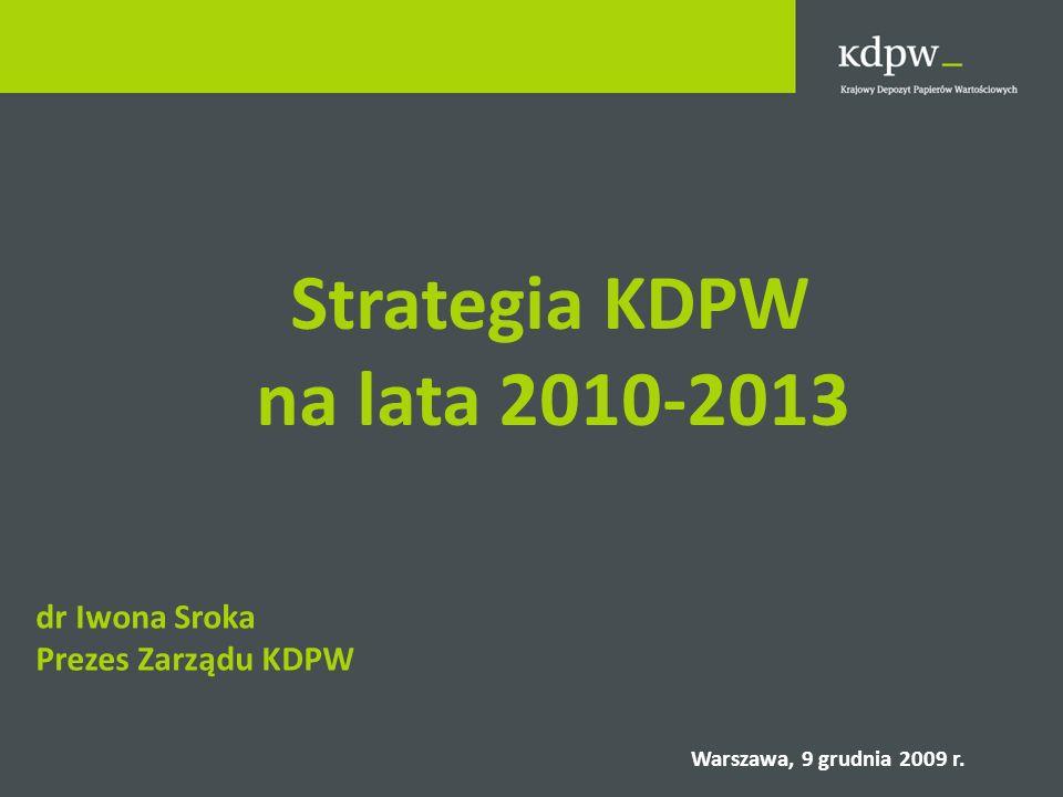na lata 2010-2013 Strategia KDPW dr Iwona Sroka Prezes Zarządu KDPW