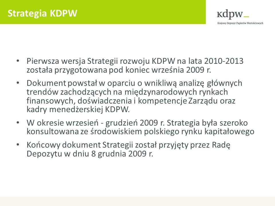 Strategia KDPW Pierwsza wersja Strategii rozwoju KDPW na lata 2010-2013 została przygotowana pod koniec września 2009 r.