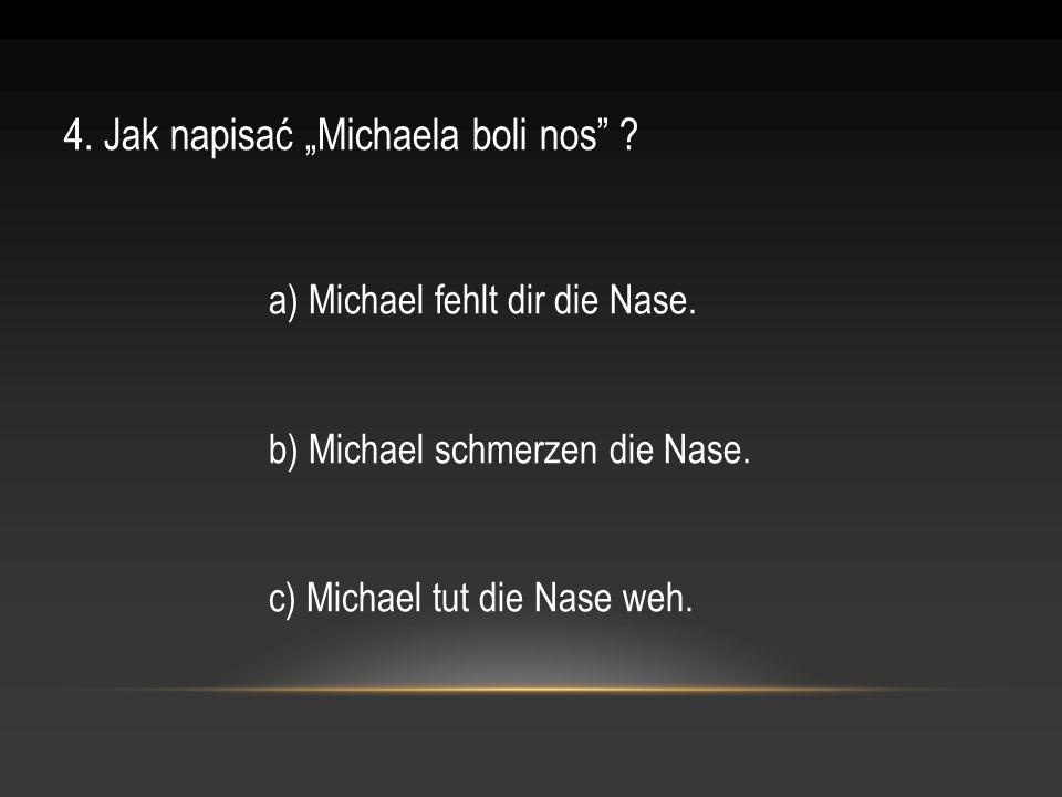 """4. Jak napisać """"Michaela boli nos"""