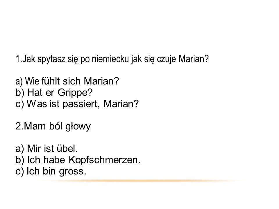 1. Jak spytasz się po niemiecku jak się czuje Marian