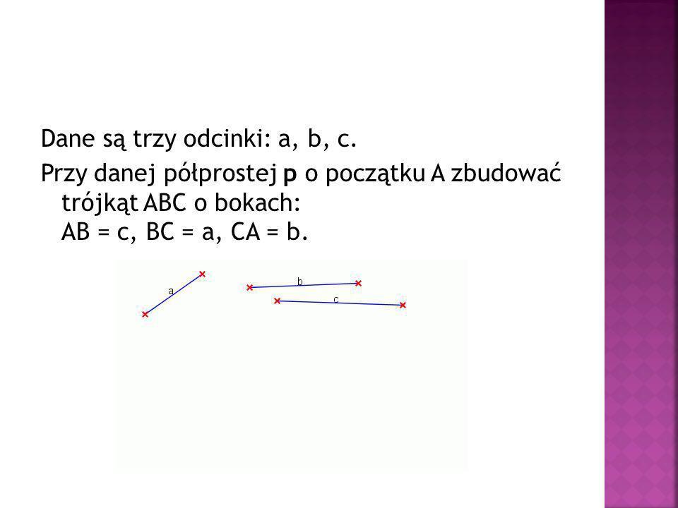 Dane są trzy odcinki: a, b, c.