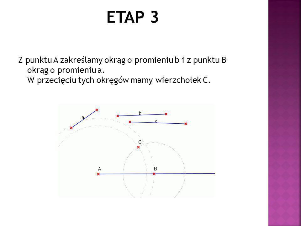 ETAP 3 Z punktu A zakreślamy okrąg o promieniu b i z punktu B okrąg o promieniu a.
