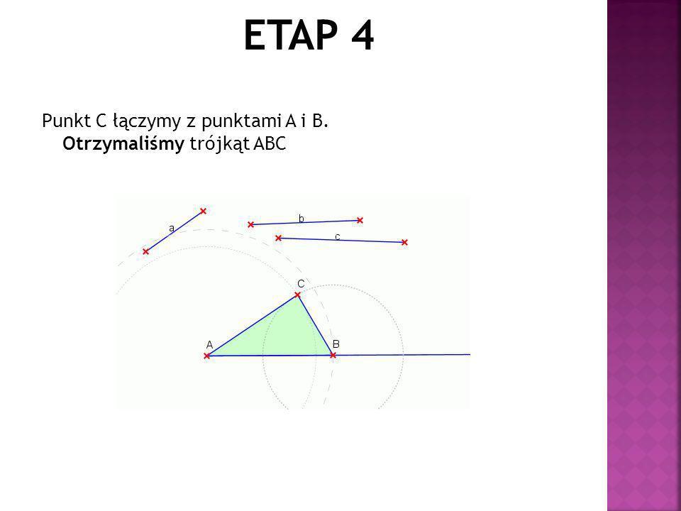 ETAP 4 Punkt C łączymy z punktami A i B. Otrzymaliśmy trójkąt ABC