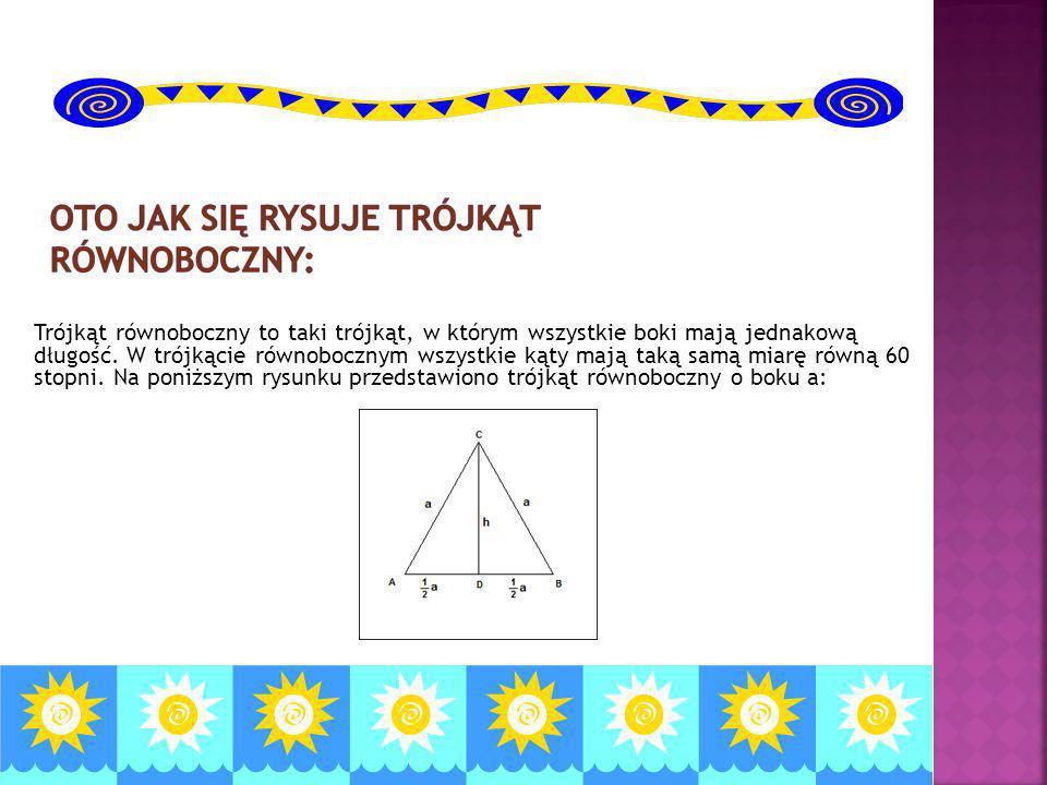 Trójkąt równoboczny to taki trójkąt, w którym wszystkie boki mają jednakową długość.