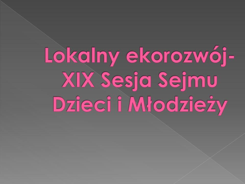 Lokalny ekorozwój-XIX Sesja Sejmu Dzieci i Młodzieży